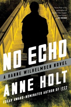 No echo : a Hanne Wilhelmsen novel / Anne Holt and Berit Reiss-Andersen ; translated from the Norwegian by Anne Bruce.