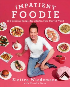 Impatient Foodie : 100 Delicious Recipes for a Hectic, Time-Starved World