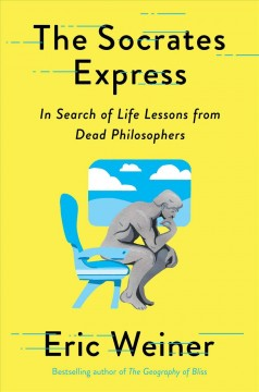 Socrates Express : In Search of Life Lessons from Dead Philosophers