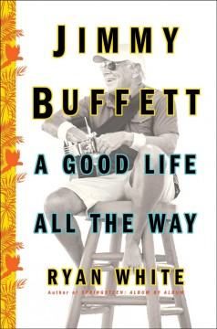 Jimmy Buffett : A Good Life All the Way