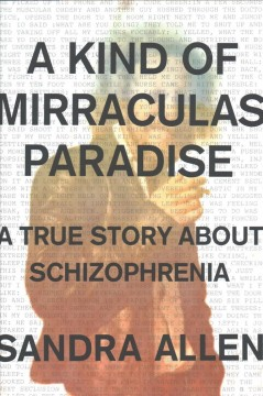 Kind of Mirraculas Paradise : A True Story About Schizophrenia