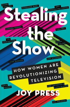 Stealing the Show : How Women Are Revolutionizing Television