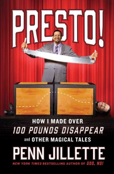 Presto! : How I Made over 100 Pounds Magically Disappear and Other Magical Tales