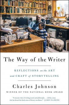 The way of the writer : reflections on the art and craft of storytelling / Charles Johnson. - Charles Johnson.