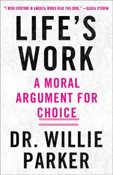 Life's Work : A Moral Argument for Choice