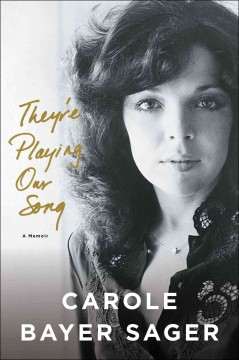 They're playing our song : a memoir / Carole Bayer Sager. - Carole Bayer Sager.