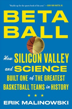 Betaball : How Silicon Valley and Science Built One of the Greatest Basketball Teams in History