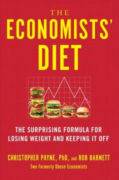 Economists' Diet : The Surprising Formula for Losing Weight and Keeping It Off