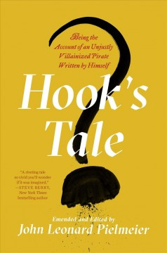 Hook's Tale : Being the Account of an Unjustly Villainized Pirate Written by Himself