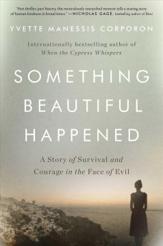 Something Beautiful Happened : A Story of Survival and Courage in the Face of Evil