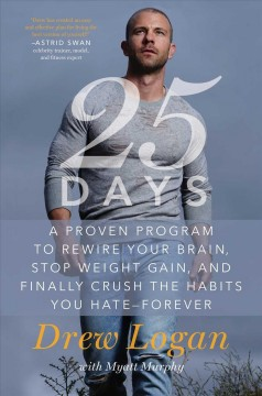 25days : A Proven Program to Rewire Your Brain, Stop Weight Gain, and Finally Crush the Habits You Hate--forever