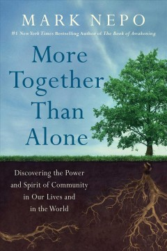 More Together Than Alone : Discovering the Power and Spirit of Community in Our Lives and in the World