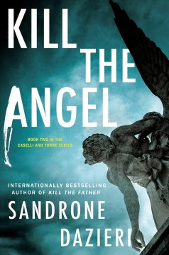 Kill the angel : a novel / Sandrone Dazieri ; translated by Antony Shugaar. - Sandrone Dazieri ; translated by Antony Shugaar.