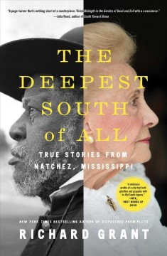 The deepest South of all : true stories from Natchez, Mississippi / Richard Grant.