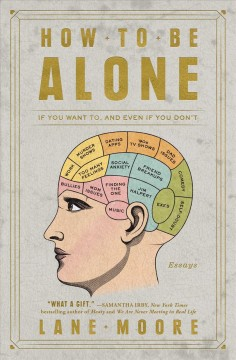How to Be Alone : If You Want To, and Even If You Don't