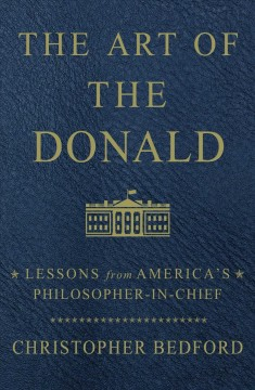Art of the Donald : Lessons from America's Philosopher-in-Chief