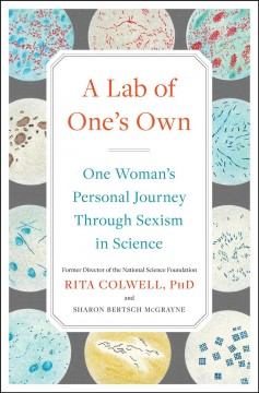 Lab of One's Own : One Woman's Personal Journey Through Sexism in Science