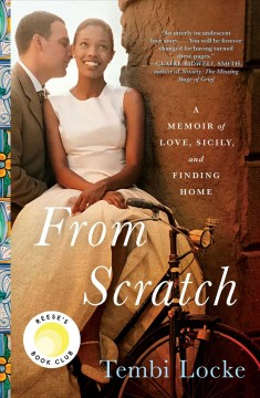 From scratch : a memoir of love, Sicily, and finding home / Tembi Locke. - Tembi Locke.