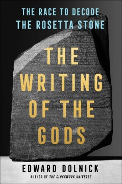 Writing of the Gods : The Race to Decode the Rosetta Stone