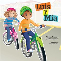 Mia and Luis. = Luis y Mia / L.J. Zimmerman & Monica Reyna; Illustrated by Marce Gomez