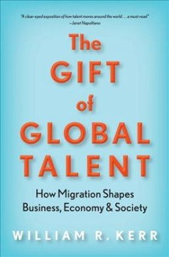 Gift of Global Talent : How Migration Shapes Business, Economy & Society