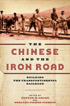 Chinese and the Iron Road : Building the Transcontinental Railroad