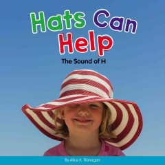 Hats can help : the sound of H / by Alice K. Flanagan.