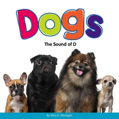 Dogs : the sound of D / by Alice K. Flanagan.