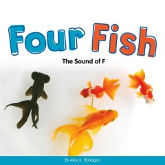 Four fish : the sound of F / by Alice K. Flanagan.