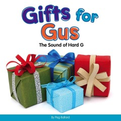 Gifts for Gus : the sound of hard G / by Peg Ballard.