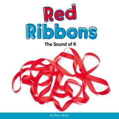 Red ribbons : the sound of R / by Marv Alinas.