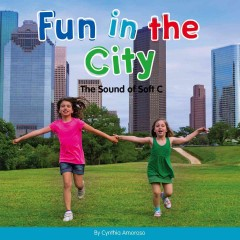 Fun in the city : the sound of soft C / by Cynthia Amoroso.
