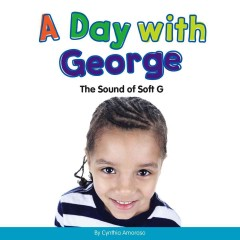 A day with George : the sound of soft G / by Cynthia Amoroso.