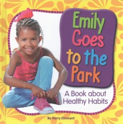 Emily goes to the park : a book about healthy habits / by Kerry Dinmont.