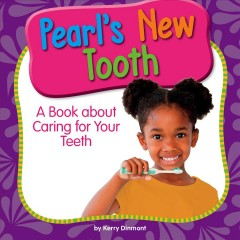 Pearl's new tooth : a book about caring for your teeth / by Kerry Dinmont.