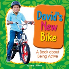 David's new bike : a book about being active / by Kerry Dinmont.