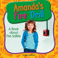 Amanda's fire drill : a book about fire safety / by Kerry Dinmont.
