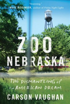 Zoo Nebraska : the dismantling of an American dream / Carson Vaughan. - Carson Vaughan.