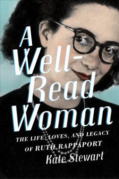 Well-Read Woman : The Life, Loves, and Legacy of Ruth Rappaport