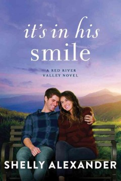 It's in his smile : a Red River Valley novel / Shelly Alexander.