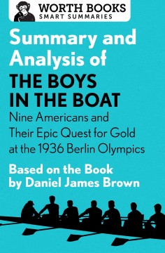 Summary and analysis of The boys in the boat : nine Americans and their epic quest for gold at the 1936 Berlin Olympics / Worth Books.