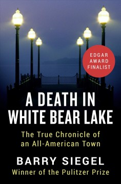Death in White Bear Lake : the true chronicle of an all-american town.