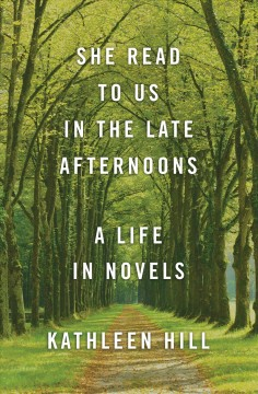 She Read to Us in the Late Afternoons : A Life in Novels.