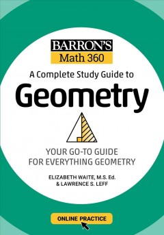 Complete Study Guide to Geometry : Your Go-To Guide For Everything Geometry
