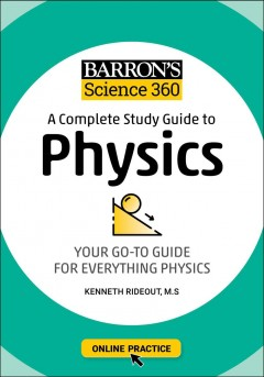 Barron's Science 360 : A Complete Study Guide to Physics: Your Go-To Guide for Everything Physics