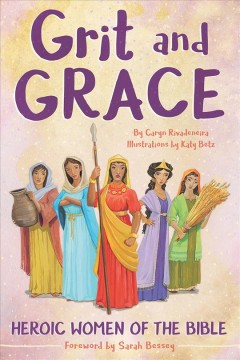 Grit and Grace : Heroic Women of the Bible