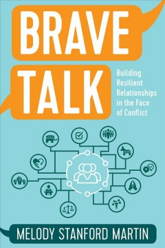Brave Talk : Building Resilient Relationships in the Face of Conflict