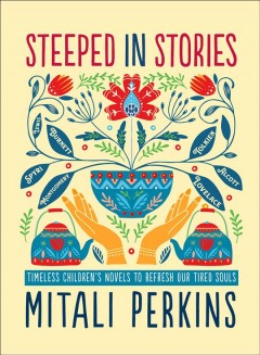 Steeped in Stories : Timeless Children's Novels to Refresh Our Tired Souls