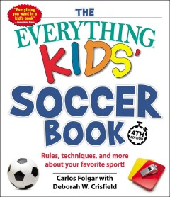 Everything Kids' Soccer Book : Rules, Techniques, and More About Your Favorite Sport!