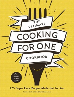 Ultimate Cooking for One Cookbook : 175 Super Easy Recipes Made Just for You